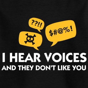I Hear Voices And They Do Not Like You! - Kids' T-Shirt
