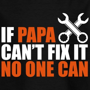 If papa cant fix it no one can - vatertag - Kinder T-Shirt