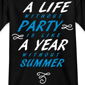 A Life without party is like a year without summer - Kids' T-Shirt