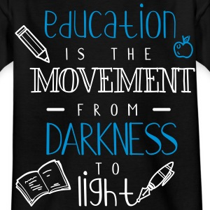 Education is the movement from darkness to light - Kids' T-Shirt