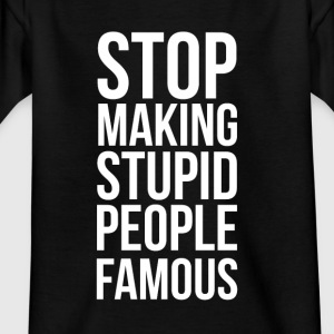 Stop Making Stupid People Famous - Camiseta niño