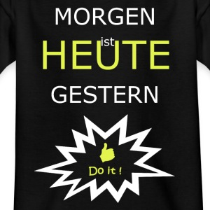Morgen ist Heute Gestern. Do it now! - Kinder T-Shirt