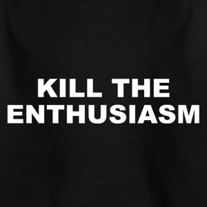 KILL THE ENTHUSIASM - Kinder T-Shirt