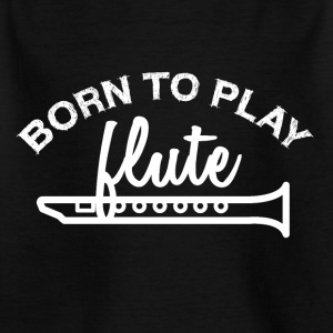 Born to play flute - Kids' T-Shirt
