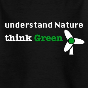 Understand Nature! And think Green. - Kids' T-Shirt