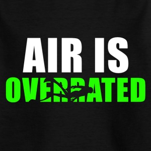 Air is overrated - Kids' T-Shirt