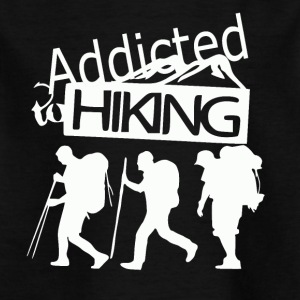 Addicted to Hiking - love for hiking - Kids' T-Shirt