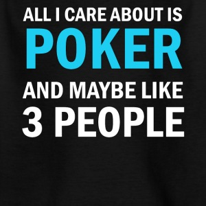 All I Care About Is Poker and Maybe Like 3 People - Kids' T-Shirt