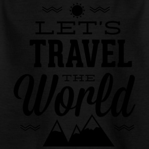 let s travel the world - Kids' T-Shirt