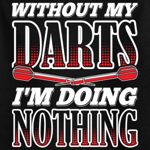 WITHOUT MY DARTS IM DOING NOTHING - Kinder T-Shirt