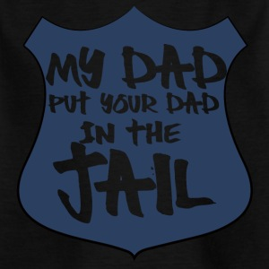 Police: My dad put your dad in the jail - Kids' T-Shirt