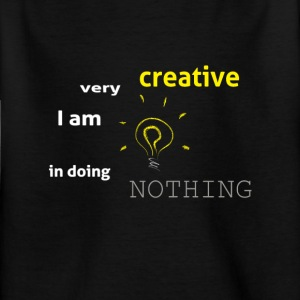 I am very creative in doing nothing - Kids' T-Shirt