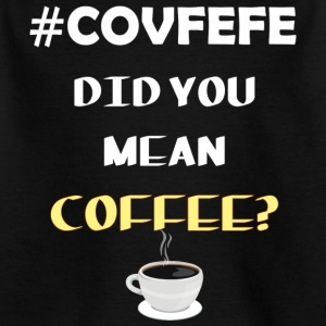 COVFEFE PNG - Kinder T-Shirt