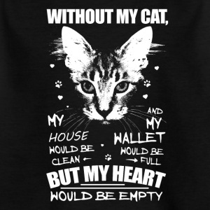 Without my cat, my heart would be empty - Kinder T-Shirt