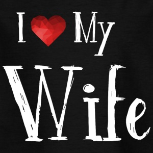 I love my wife - familie - Kinder T-Shirt