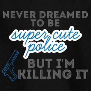 Polizei: Never Dreamed To Be Super Cute Police, - Kinder T-Shirt