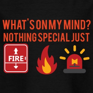 Fire Department: What's on my mind? Nothing special just - Kids' T-Shirt