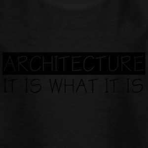 Architekt / Architektur: Architecture - It Is What - Kinder T-Shirt