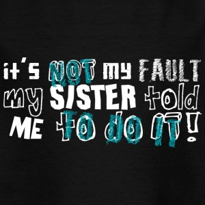 Not My Fault Sister Told Me To Do It - Kids' T-Shirt