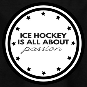 Hockey: Ice Hockey is all about passion - Kids' T-Shirt