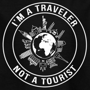I'm a Traveler, Not a Tourist - Kids' T-Shirt