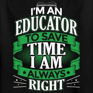 IN AN EDUCATOR IN ALWAYS RIGHT - Kids' T-Shirt