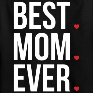 Best Mom Ever Love Mothers day - muttertag - Kinder T-Shirt