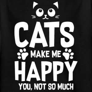 Cats makes me happy - you, not so much - Kids' T-Shirt