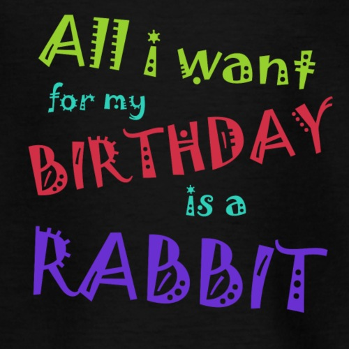 All I want for my birthday is a rabbit - Kinderen T-shirt