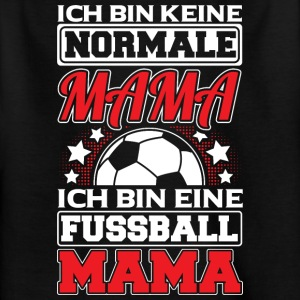 KEINE NORMALE MAMA - FUSSBALL MAMA - Kinder T-Shirt