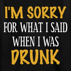 Sorry what I said when I was drunk - Kids' T-Shirt