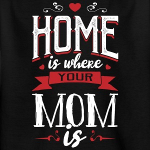 Home is where your mom is - muttertag - Kids' T-Shirt