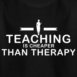 Teaching is cheaper than therapy - Kids' T-Shirt