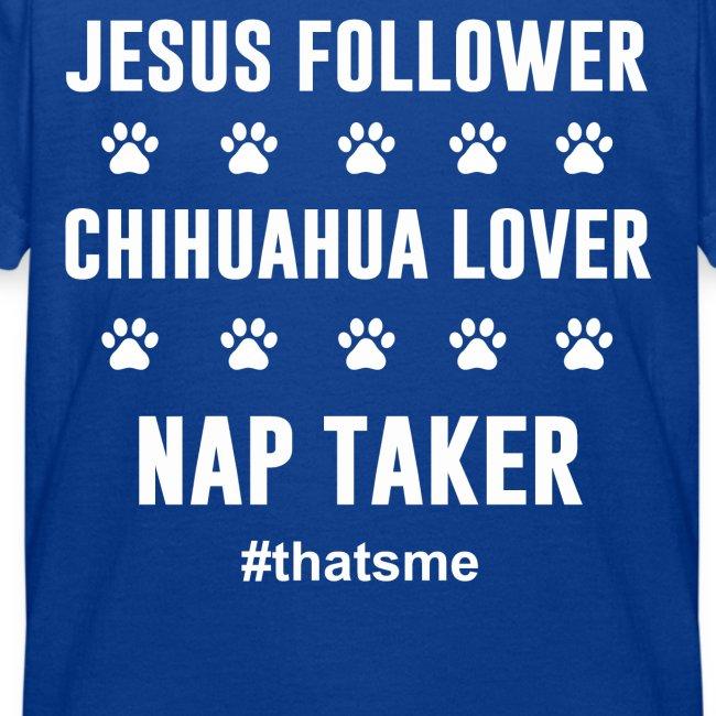Jesus follower chihuahua lover nap taker