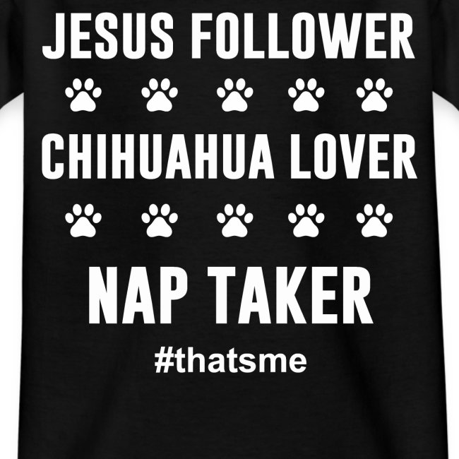 Jesus follower chihuahua lover nap taker