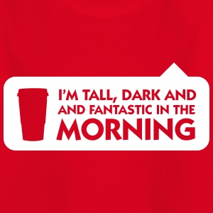 Tall, Dark And Fantastic In The Morning! - Kids' T-Shirt