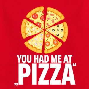 Pizza! You had me at pizza - Kinder T-Shirt