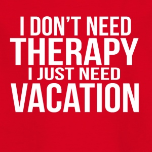 i dont need a therapy i just need my vacation - Kinder T-Shirt