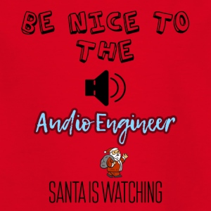 Be nice to the Audio Engineer Santa is watching - Kinder T-Shirt