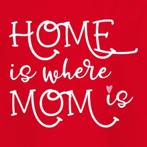 HOME is where MOM is - Kids' T-Shirt