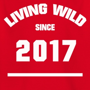 BABY GEBURTSTAG 2017 LIVING WILD SINCE 2017 - Kinder T-Shirt