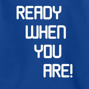 READY WHEN YOU ARE - Teenage T-shirt