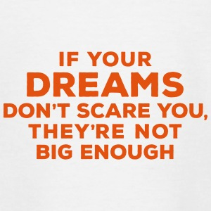 If your dreams don't scare you, they're not big en - Teenager T-Shirt