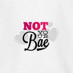 Not Your Bae - Teenager-T-shirt
