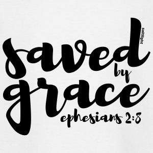 Saved by Grace - Ephesians 2: 8 - Teenage T-shirt