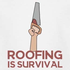 Roofing: Roofing Is Survival. - Teenage T-shirt