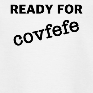 Readyfor covfefe - Teenage T-shirt