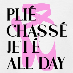 Plié Chassé Jeté ALL DAY - Ballet - Teenager T-shirt