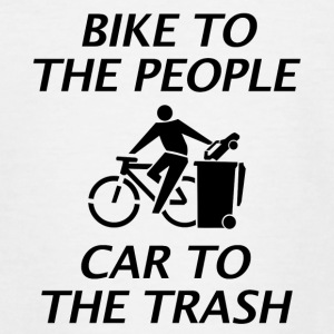 BIKE TO THE PEOPLE CAR TO THE TRASH - Teenager T-Shirt
