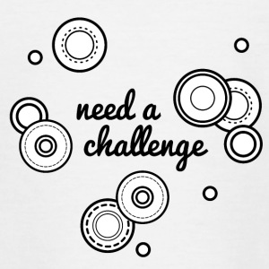 need a challenge - Teenager T-Shirt